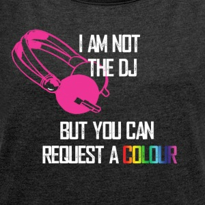 I am not the DJ - Women's T-shirt with rolled up sleeves
