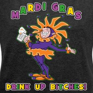 Mardi Gras Drink Up Bitches - Women's T-shirt with rolled up sleeves