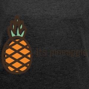 its pineapple - Women's T-shirt with rolled up sleeves
