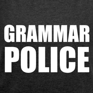 Grammar police - Women's T-shirt with rolled up sleeves