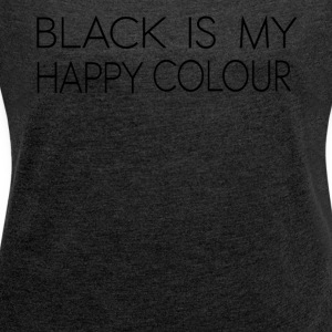 black_is_my_happy_color - Women's T-shirt with rolled up sleeves