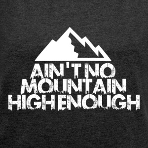 AINT NO MOUNTAIN HIGH ENOUGH FOR BOARDER! - Women's T-shirt with rolled up sleeves