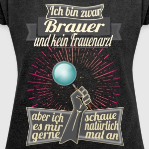 Brauer = woman's connoisseur - Women's T-shirt with rolled up sleeves