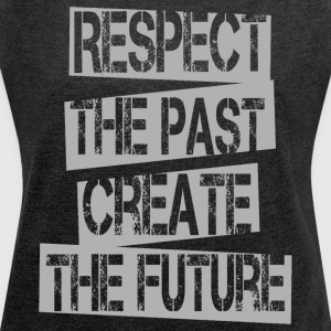 Quotes - Respect Past Create Future - Women's T-shirt with rolled up sleeves