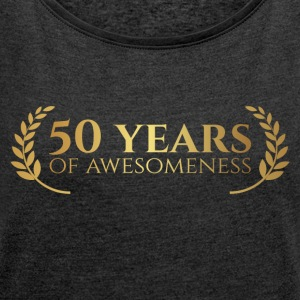 50th Anniversary: ​​50 Years of awesomeness - Women's T-shirt with rolled up sleeves