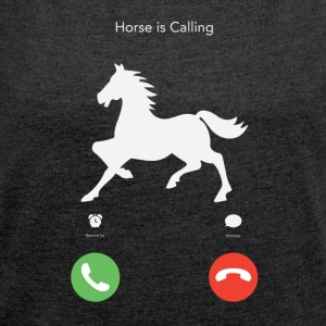 My horse calls - Women's T-shirt with rolled up sleeves