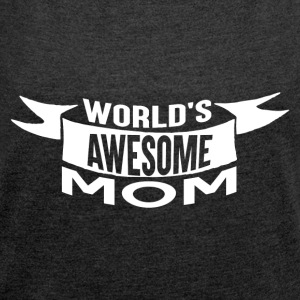 Worlds Awesome MOM - Women's T-shirt with rolled up sleeves