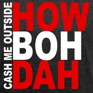 Cash Me Outside - HOW BOH DAH - Women's T-shirt with rolled up sleeves