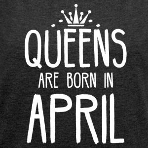 Queens are born in April - Women's T-shirt with rolled up sleeves