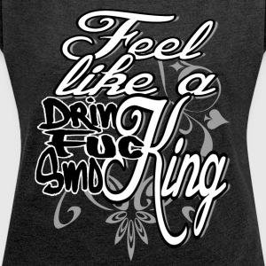 Feel like a King - Women's T-shirt with rolled up sleeves