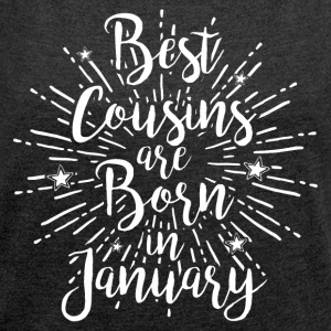 Best cousins are born in January - Frauen T-Shirt mit gerollten Ärmeln