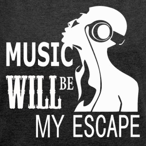 Music - My Escape - Women's T-shirt with rolled up sleeves