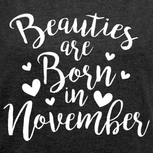 Beauties are born in November - Frauen T-Shirt mit gerollten Ärmeln