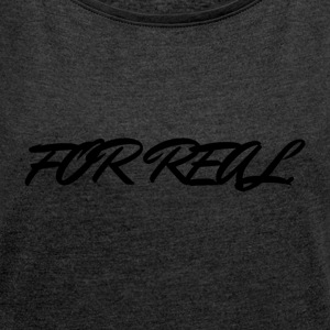 FOR_REAL - Women's T-shirt with rolled up sleeves