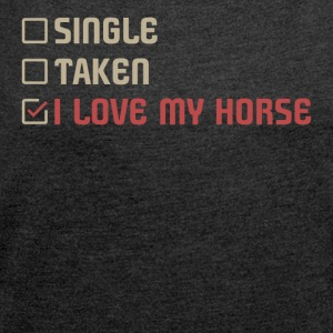 Single Taken I LOVE MY HORSE - Women's T-shirt with rolled up sleeves