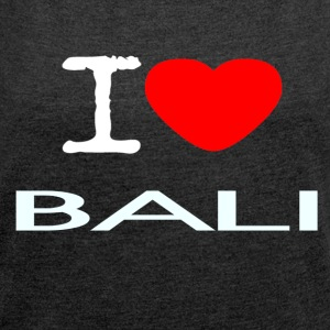 I LOVE BALI - Women's T-shirt with rolled up sleeves