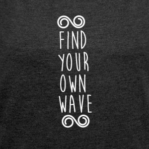 FIND YOUR OWN WAVE - Frauen T-Shirt mit gerollten Ärmeln