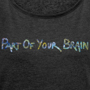 Part Of Your Brain - Frauen T-Shirt mit gerollten Ärmeln