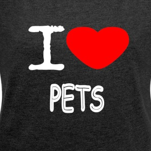 I LOVE PETS - Women's T-shirt with rolled up sleeves