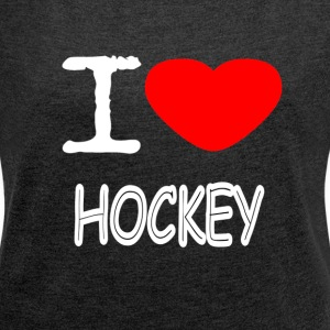I LOVE HOCKEY - Women's T-shirt with rolled up sleeves