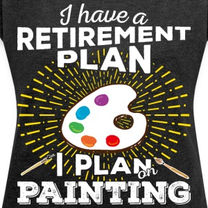Retirement plan painting (light) - Women's T-shirt with rolled up sleeves