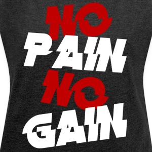 no pain - Women's T-shirt with rolled up sleeves
