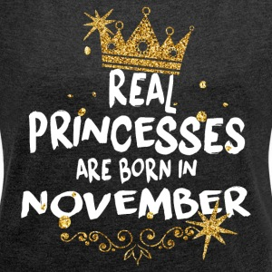 Real princesses are born in November! - Women's T-shirt with rolled up sleeves