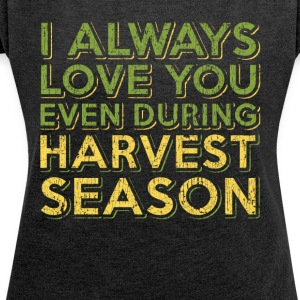 Harvest season farmers / contractors. Order here. - Women's T-shirt with rolled up sleeves