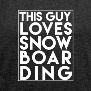 This Guy Loves Snowboarding - Boarder Power! - Women's T-shirt with rolled up sleeves