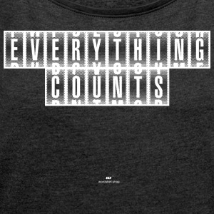Everything Counts white - Women's T-shirt with rolled up sleeves