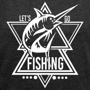 Lets go Fishing - We love fishing! - Women's T-shirt with rolled up sleeves