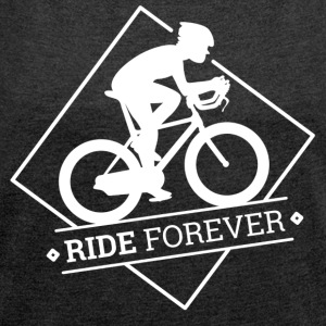 Ride Forever - Women's T-shirt with rolled up sleeves
