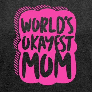 Worlds Okayest Mum - Mum Power! - Women's T-shirt with rolled up sleeves