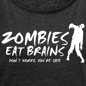 ZOMBIES EAT BRAINS - Don't worry, you're safe - Women's T-shirt with rolled up sleeves
