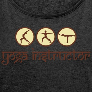 Yoga Instructor - Women's T-shirt with rolled up sleeves