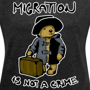 Migration Is Not A Crime - Women's T-shirt with rolled up sleeves