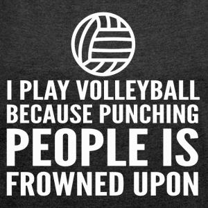 I play volleyball - Women's T-shirt with rolled up sleeves