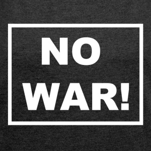 NO WAR! Set a stand against war. - Women's T-shirt with rolled up sleeves