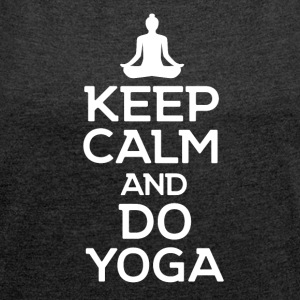 Stay calm and make YOGA - Women's T-shirt with rolled up sleeves