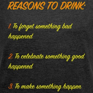reasons to drink - Women's T-shirt with rolled up sleeves