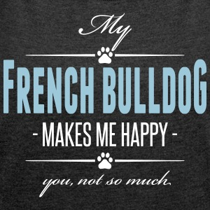 My French Bulldog makes me happy - Frauen T-Shirt mit gerollten Ärmeln