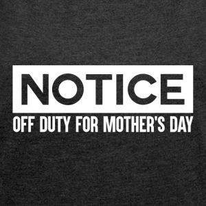 Notice - MothersDay - Off Duty Mom - Women's T-shirt with rolled up sleeves