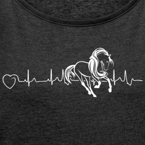 Horses are my heartbeat - Women's T-shirt with rolled up sleeves