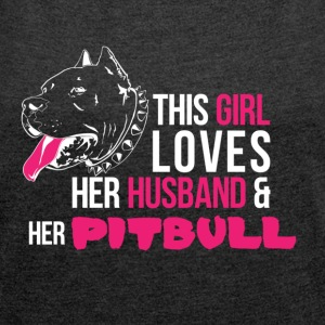 This woman loves her Pitbull and her husband. - Women's T-shirt with rolled up sleeves