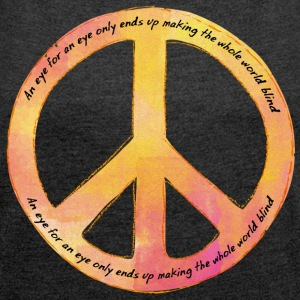 Hippie / Hippies: An eye for an eye only ends up - Frauen T-Shirt mit gerollten Ärmeln