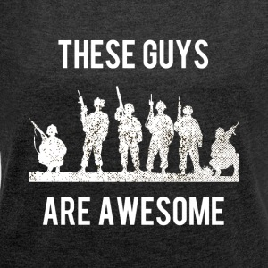 These soldiers are incredible - Women's T-shirt with rolled up sleeves