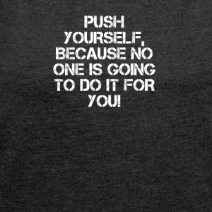 PUSH YOURSELF - Women's T-shirt with rolled up sleeves