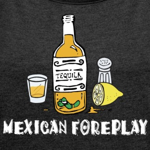 Mexican Foreplay - Women's T-shirt with rolled up sleeves