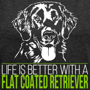 Life is better with a FLAT COATED RETRIEVER - Women's T-shirt with rolled up sleeves