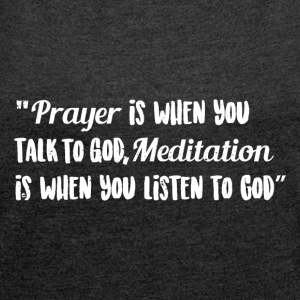 Prayer - Talk to God and Meditate - Frauen T-Shirt mit gerollten Ärmeln
